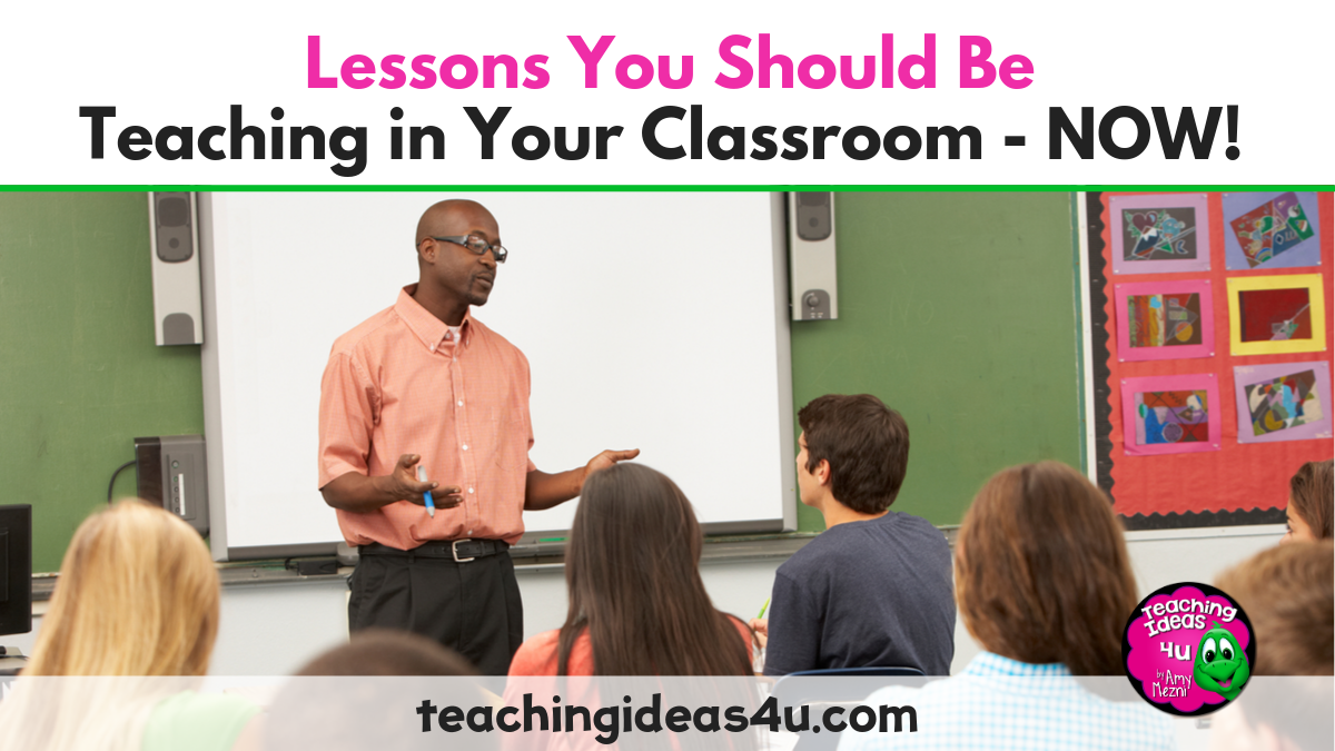 Lessons You Should Be Teaching in Your Classroom – NOW!