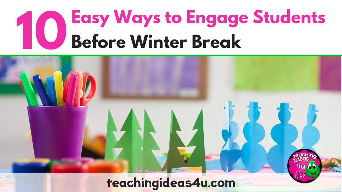 10 Easy Ways to Engage Students Before Winter Break