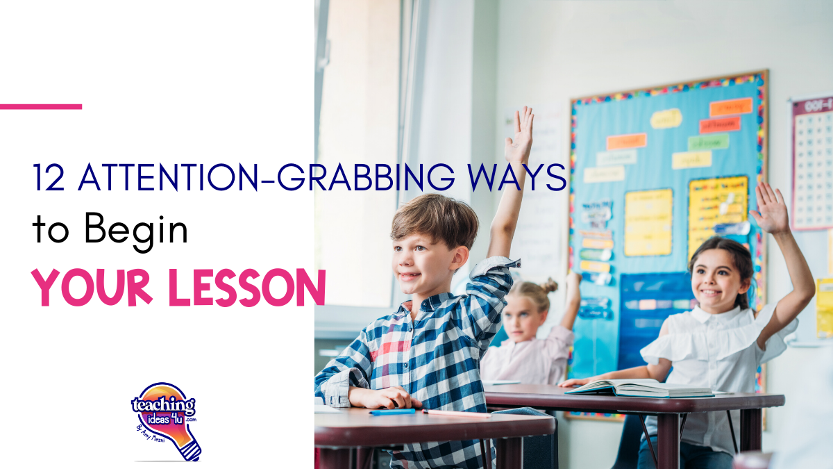 12 Attention-Grabbing Ways To Begin Your Lesson