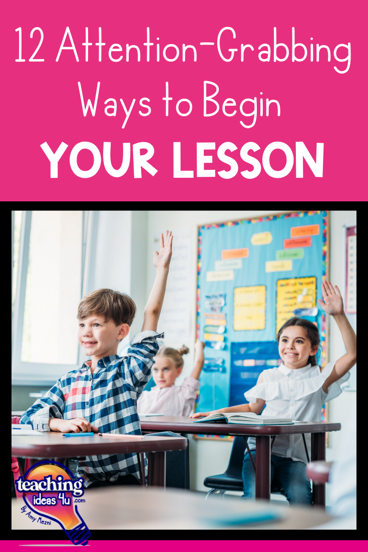 TeachingIdeas4u 12 Attention-Grabbing Ways To Start Your Lesson
