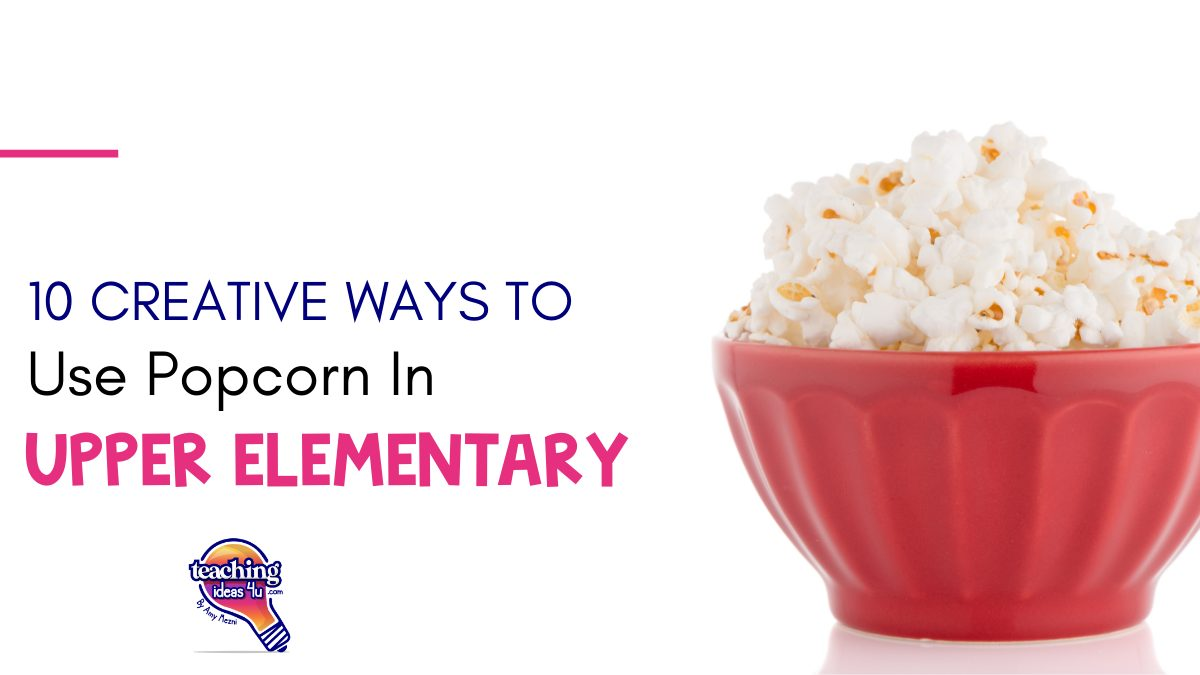 Creative Ways to Use Popcorn in the Upper Elementary Classroom