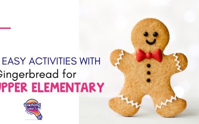 6 Easy Gingerbread Activities for Upper Elementary Students